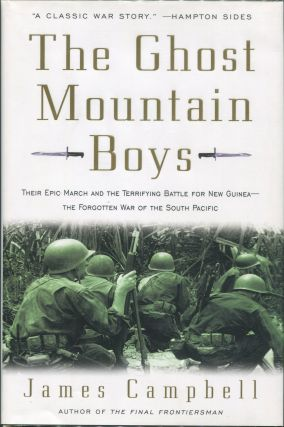 The Ghost Mountain Boys; Their Epic March and the Terrifying Battle for New Guinea- the Forgotten...