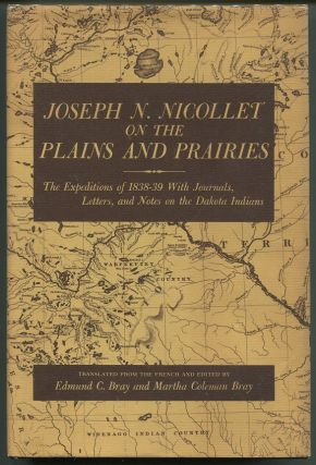 Joseph N. Nicollet on the Plains and Prairies; The Expeditions of 1838-39 With Journals, Letters,...