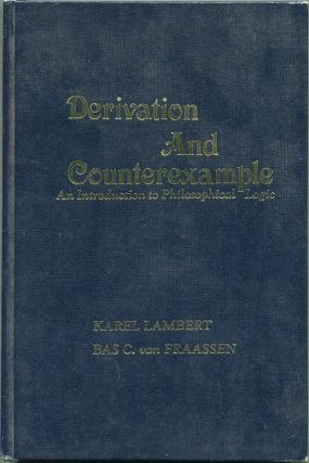 Derivation and Counterexample; An Introduction to Philosophical Logic. Karel Lambert, Bas C. van...