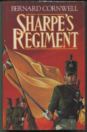 Sharpe's Regiment; Richard Sharpe And the Invasion of France, June to November 1813. Bernard...