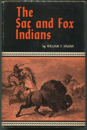 The Sac and Fox Indians. William T. Hagan