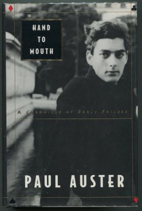 Hand to Mouth; A Chronicle of Early Failure. Paul Auster