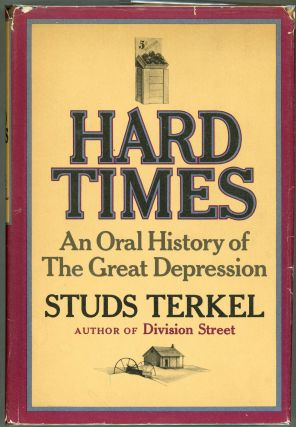 Hard Times; An Oral History of the Great Depression. Studs Terkel