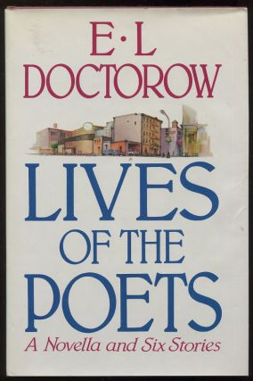 Lives of the Poets; Six Stories and a Novella. E. L. Doctorow