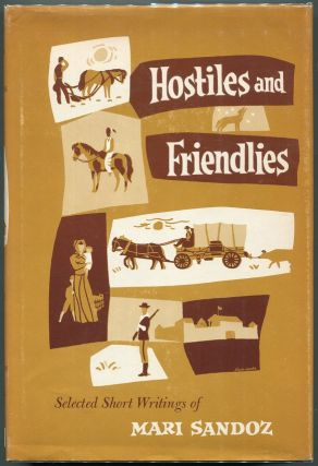 Hostiles and Friendlies; Selected Short Writings of Mari Sandoz. Mari Sandoz