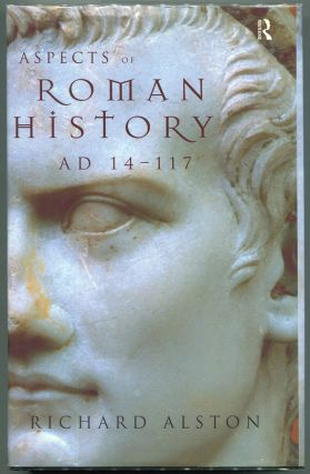 Aspects of Roman History, AD 14 - 170. Richard Alston.