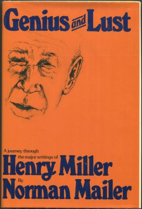 Genius and Lust: A Journey Through the Major Writings of Henry Miller. Norman Mailer