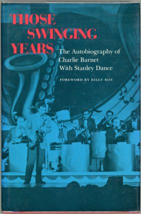 Those Swinging Years; The Autobiography of Charlie Barnet. Charlie Barnet, Stanley Dance