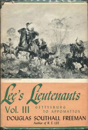 Lee's Lieutenants: A Study in Command; Volume Three: Gettysburg to Appomattox. Douglas Southall...