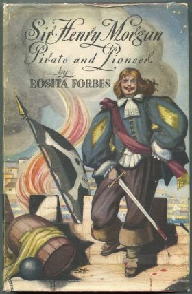 Sir Henry Morgan Pirate & Pioneer. Rosita Forbes