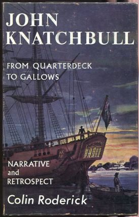 John Knactchbull: From Quaterdeck to Gallows. Colin Roderick