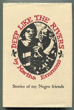 Deep Like the Rivers; Stories of My Negro Friends. Martha Emmons