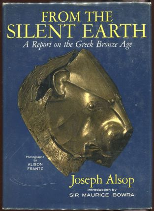 From the Silent Earth: A Report on the Greek Bronze Age. Joseph Alsop