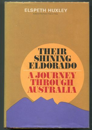 Their Shining El Dorado; A Journey Through Australia. Elspeth Huxley
