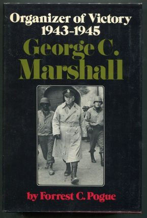 George C. Marshall: Organizer of Victory; 1943-1945. Forrest C. Pogue