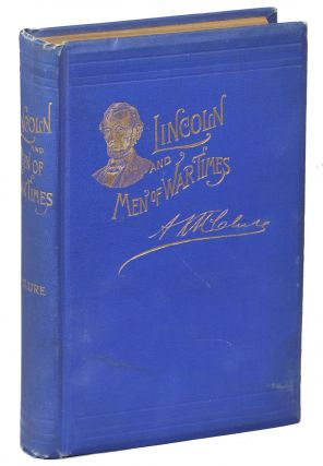 Abraham Lincoln and Men of War-Times; Some Personal Recollections of War and Politics During the Lincoln Administration. A. K. LL D. McClure.
