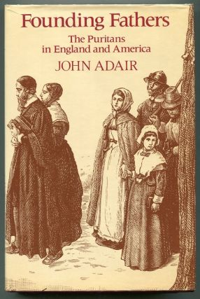 Founding Fathers; The Puritans in England and America. John Adair.