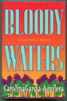 Bloody Waters; A Lupe Solano Mystery. Carolina Garcia-Aguilera.