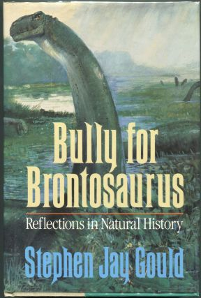 Bully for Brontosaurus; Reflections in Natural History. Stephen Jay Gould