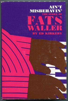 Ain't Misbehavin'; The Story of Fats Waller. Ed Kirkeby