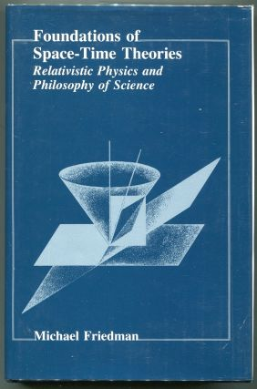 Foundations of Space-Time Theories; Relativistic Physics and Philosophy of Science. Michael Friedman
