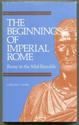 The Beginnings of Imperial Rome; Rome in the Mid-Republic. Chester G. Starr.