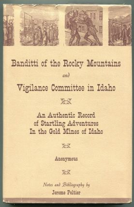 The Banditti of the Rocky Mountains and Vigilance Committee in Idaho; An Authentic Record of...