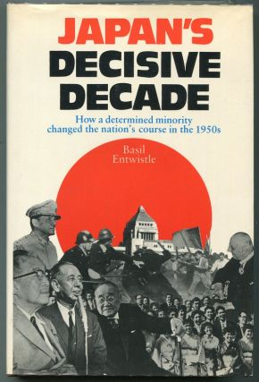 Japan's Decisive Decade; How a Determined Minority Changed the Nation's Course in the 1950s....