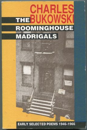 The Roominghouse Madrigals; Early Selected Poems 1946-1966. Charles Bukowski