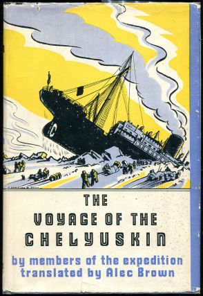 The Voyage of the Chelyuskin; By Members of the Expedition. Alec Brown, trans