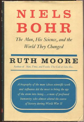 Niels Bohr; The Man, His Science, and the World They Changed. Ruth Moore