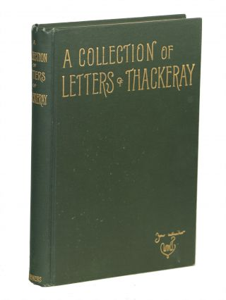 A Collection of Letters of Thackeray 1847-1855; With Portraits and Reproductions of Letters and...