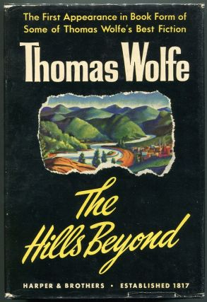 The Hills Beyond; With a Note on Thomas Wolfe by Edward C. Aswell. Thomas Wolfe