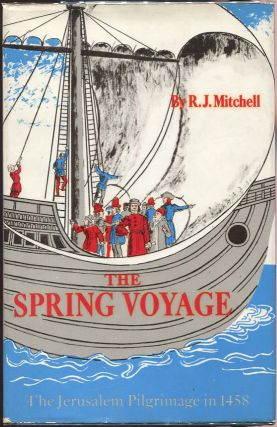 The Spring Voyage; The Jerusalem Pilgrimage in 1458. R. J. Mitchell.