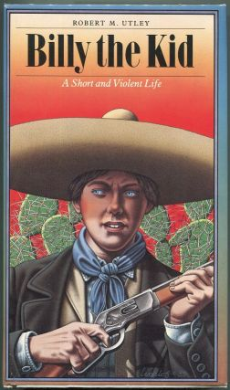 Billy The Kid; A Short And Violent Life. Robert M. Utley