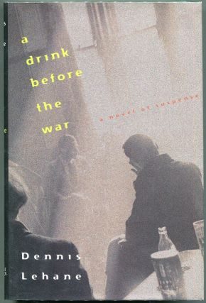 A Drink Before the War. Dennis Lehane