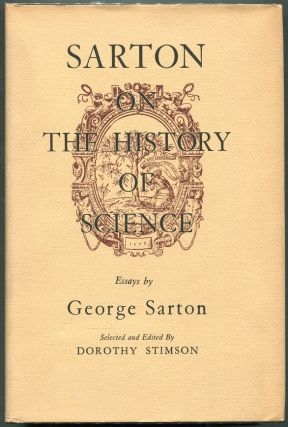 Sarton on the History of Science; Essays By George Sarton. George Sarton