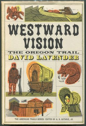 Westward Vision; The Story of the Oregon Trail. David Lavender