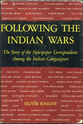 Following the Indian Wars; The Story of the Newspaper Correspondents Among the Indian...