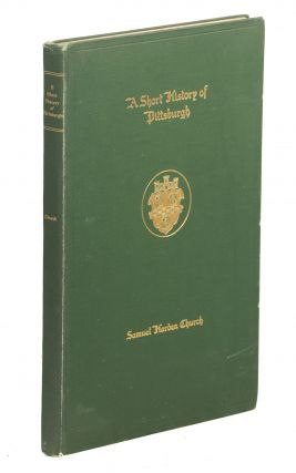 A Short History of Pittsburgh 1758-1908. Samuel Harden Church