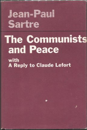 The Communists and Peace; With A Reply to Claude Lefort. Jean-Paul Sartre