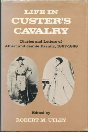 Life in Custer's Cavalry: Diaries and Letters of Albert and Jennie Barnitz, 1867-1868. Robert M....