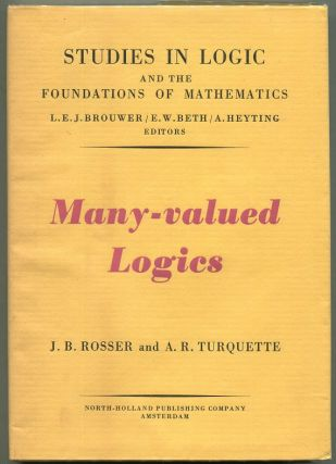 Many-Valued Logics. J. Barkley Rosser, Atwell R. Turquette