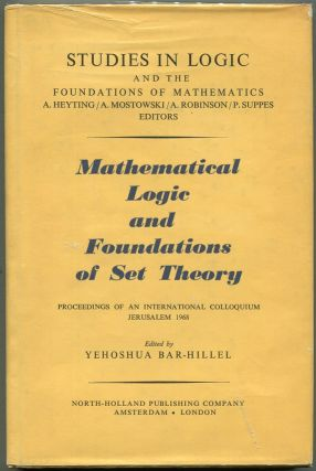 Mathematical Logic and Foundations of Set Theory; Proceedings of an International Colloquium,...