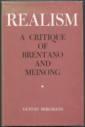 Realism; A Critique of Brentano and Meinong. Gustav Bergmann