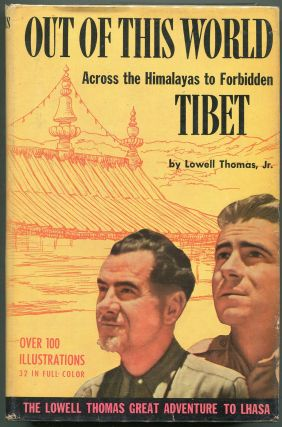Out of this World; Across the Himalayas to Forbidden Tibet. Lowell Thomas Jr