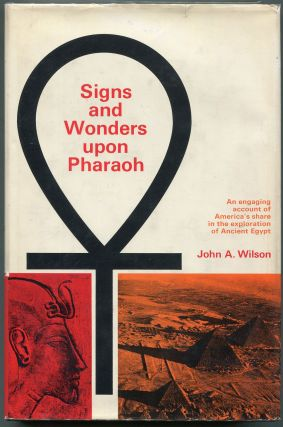 Signs & Wonders Upon Pharaoh; A History of American Egyptology. John A. Wilson