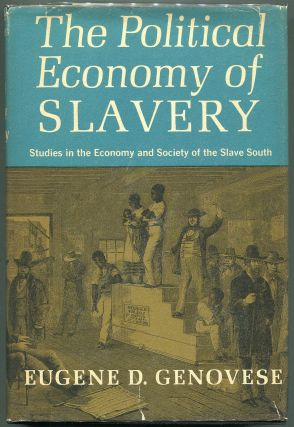 The Political Economy of Slavery; Studies in the Economy & Society of the Slave South. Eugene D....