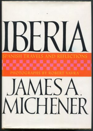 Iberia; Spanish Travels and Reflections. James A. Michener