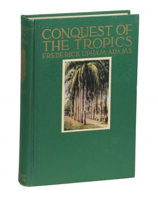 Conquest of the Tropics; The Story of the Creative Enterprises conducted by the United Fruit...